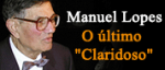 """Manuel Lopes - O Último """"Claridoso"""""""